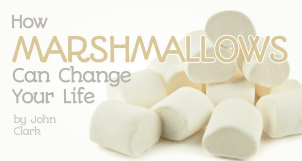 How Marshmallows Can Change Your Life - by John Clark