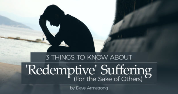 3 Things to Know About 'Redemptive' Suffering (For the Sake of Others) - by Dave Armstrong