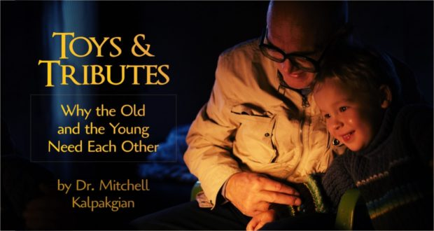 Toys & Tributes: Why the Old & Young Need Each Other - by Dr. Mitchell Kalpakgian