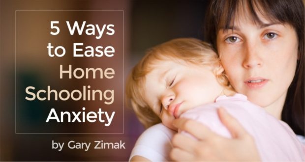 5 Ways to Ease Homeschooling Anxiety - by Gary Zimak