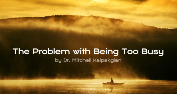 The Problem with Being Too Busy - by Dr. Mitchell Kalpakgian