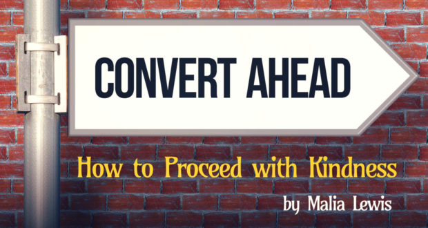 Convert Ahead: How to Proceed with Kindness. - by Malia Lewis