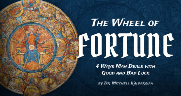 The Wheel of Fortune: 4 Ways Man Deals with Good and Back Luck - by Dr. Mitchell Kalpakgian