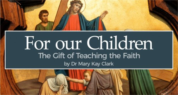For our Children: the Gift of Teaching the Faith - by Dr Mary Kay Clark