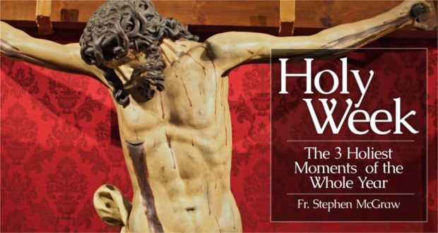 Holy Week: The 3 Holiest Moments of the Whole Year - by Rev Fr. Stephen McGraw
