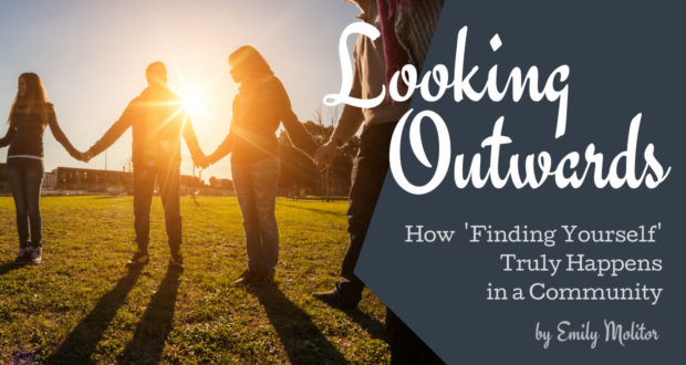 Looking Outwards: How 'Finding Yourself' Truly Happens in a Community - by Emily Molitor
