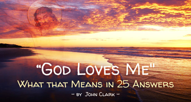 """God Lo""God Loves Me"": What That Means in 25 Answers - by John Clarkves Me"": What That Means in 25 Answers"