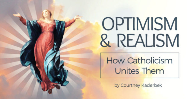 Optimism & Realism: How Catholicism Unites Them - Courtney Kaderbek