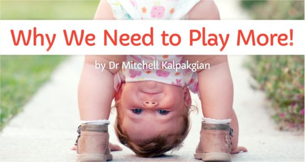 Why We Need to Play More! - by Dr. Mitchell Kalpakgian