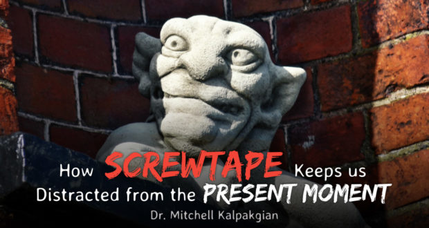 How Screwtape Keeps us Distracted from the Present Moment - by Dr Mitchell Kalpakgian