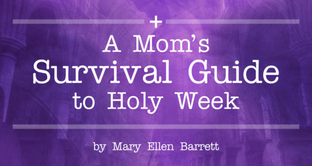 A Mom's Survival Guide to Holy Week - by Mary Ellen Barrett