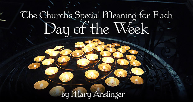 The Church's Special Meaning for Each Day of the Week - by Mary Anslinger