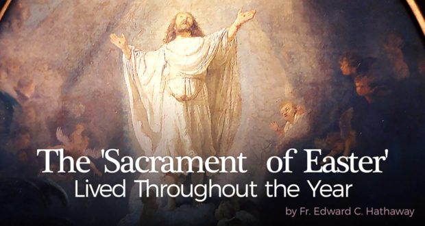 The 'Sacrament of Easter' Lived Throughout the Year - Fr. Edward C. Hathaway