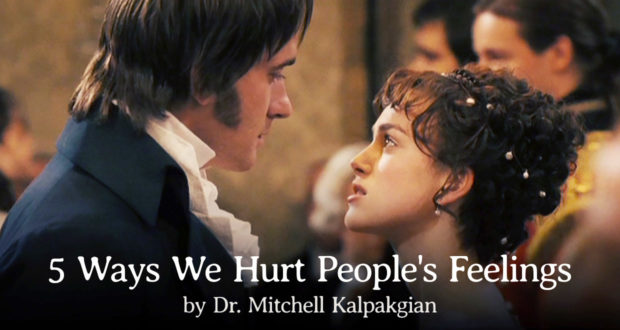 5 Ways We Hurt People's Feelings - by Dr Mitchell Kalpakgian