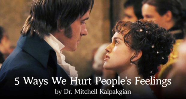 5 Ways We Hurt People's Feelings - by Dr Mitchell Kalpakgian