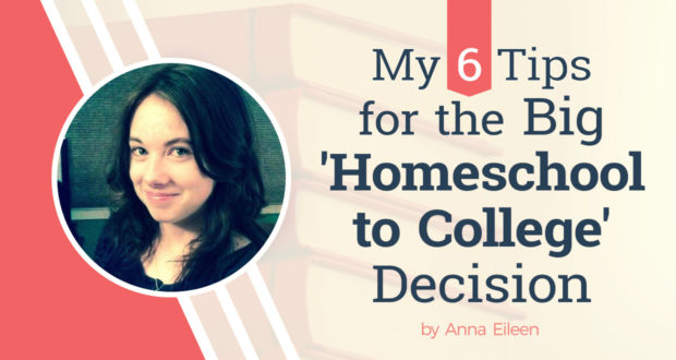 My 6 Tips for the Big 'Homeschool to College' Decision - by Anna Eileen