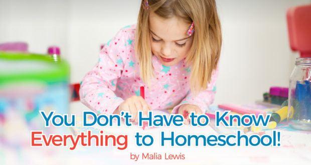 You Don't Have to Know Everything to Homeschool! - by Malia Lewis