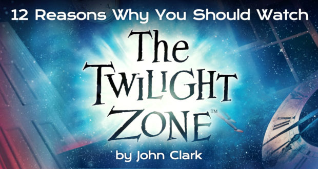12 Reasons Why You Should Watch The Twilight Zone - by John Clark