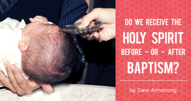 Do We Receive the Holy Spirit Before or After Baptism? - by Dave Armstrong