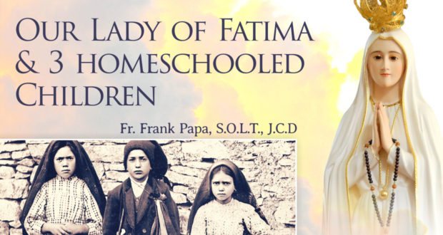 Our Lady of Fatima & 3 Homeschooled Children - by Fr Frank Papa