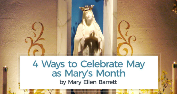 4 Ways to Celebrate May as Mary's Month - by Mary Ellen Barrett