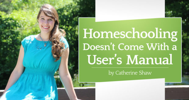 Homeschooling Doesn't Come With a User's Manual - by Catherine Shaw