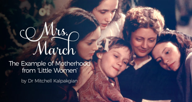 Mrs. March: The Example of Motherhood from 'Little Women' - by Dr. Mitchell Kalpakgian