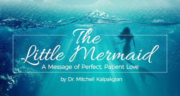 The Little Mermaid: A Message of Perfect, Patient Love - by Dr. Mitchell Kalpakgian