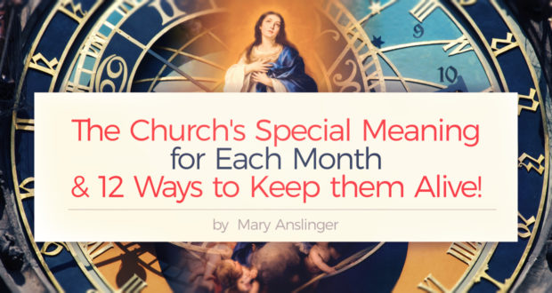 The Church's Special Meaning for Each Month & 12 Ways to Keep them
