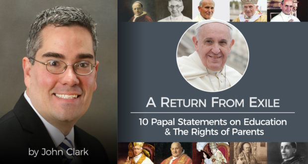 A Return From Exile: 10 Papal Statements on Education & The Rights of Parents - by John Clark