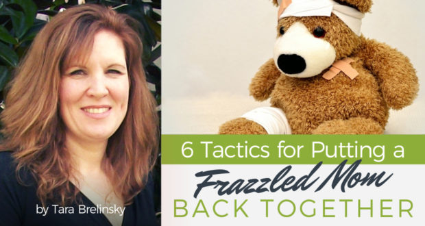 6 Tactics to Pull a Frazzled Mom Back Together - by Tara Brelinsky