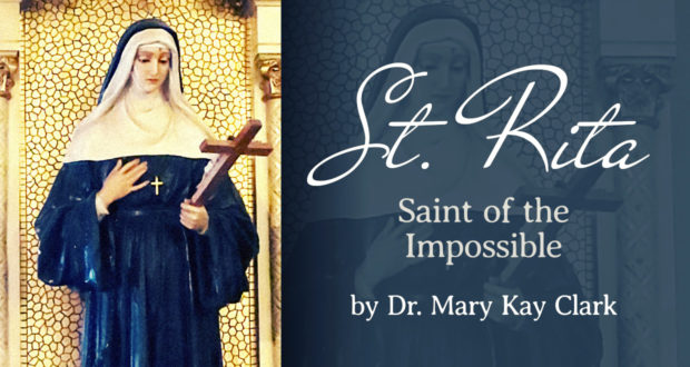 St Rita: Saint of the Impossible - by Dr. Mary Kay Clark