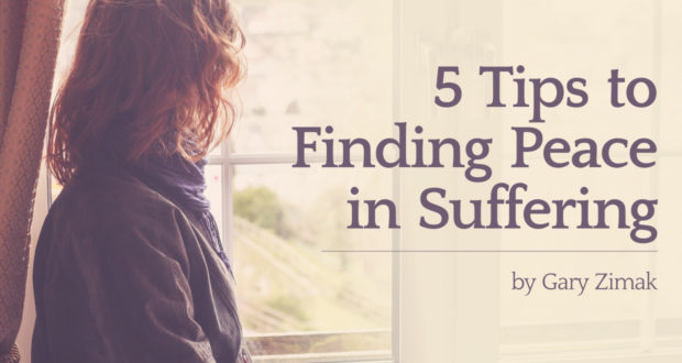 5 Tips to Finding Peace in Suffering - by Gary Zimak