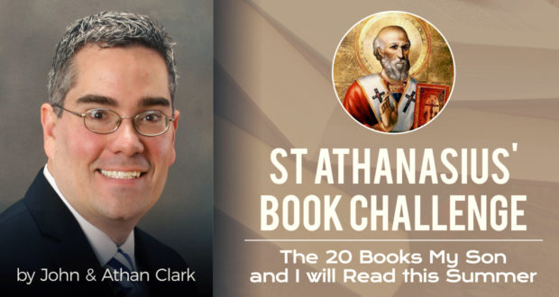 St Athanasius' Book Challenge: The 20 Books My Son and I will Read this Summer - by John & Athan Clark