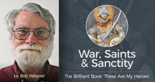 War, Saints & Sanctity: Robert Leckie's Brilliant Book 'These Are My Heroes' - by Bob Wiesner