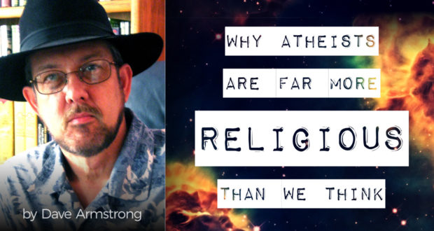 Why Atheists are Far More Religious Than We Think - by Dave Armstrong