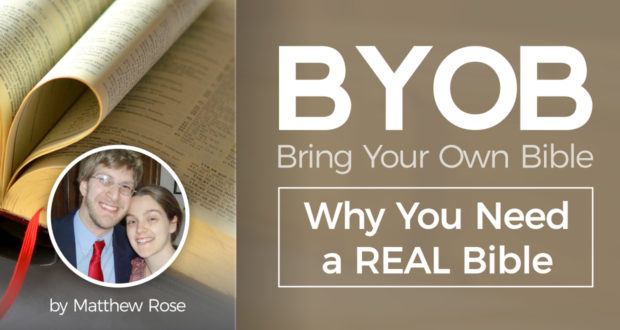 BYOB: 'Bring Your Own Bible': Why You Need a REAL Bible - by Matthew Rose
