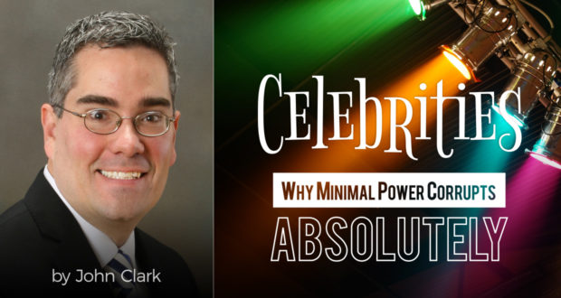 Celebrities: Why Minimal Power Corrupts Absolutely - by John Clark