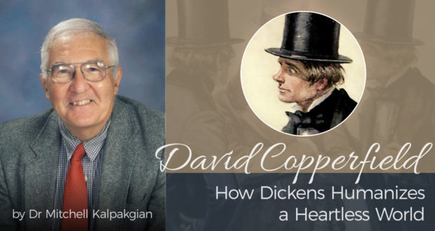 David Copperfield: How Dickens Huimanizes a Heartless World - by Dr. Mitchell Kalpakgian