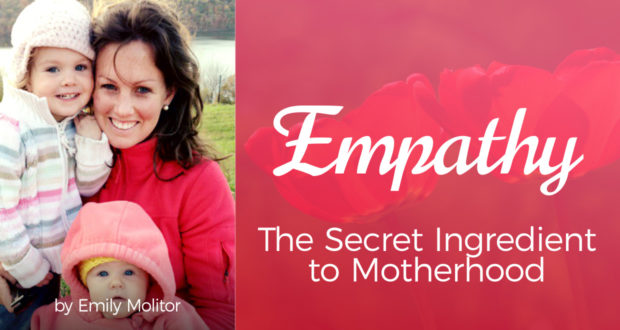 Empathy: The Secret Ingredient to Motherhood