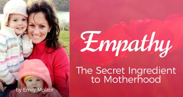 Empathy: The Secret Ingredient to Motherhood