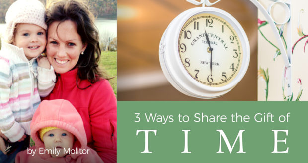 3 Ways to Share the Gift of Time - by Emily Molitor
