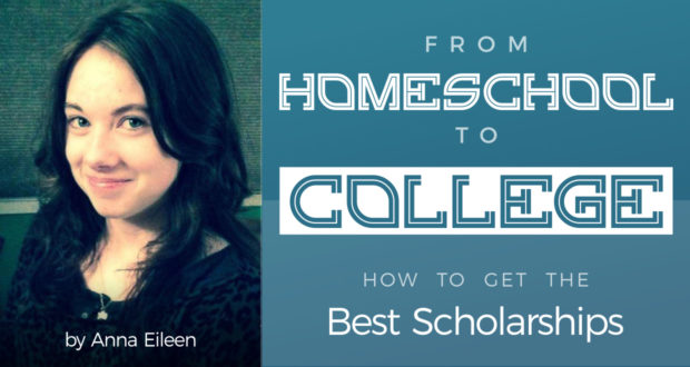 From Homeschool to College: How to Get the Best Scholarships - by Anna Eileen