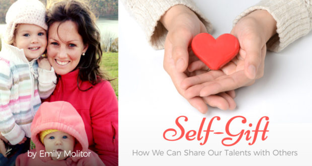 Self-Gift: How We Can Share Our Talents with Others - by Emily Molitor