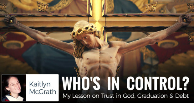 Who's in Control?MyLesson on Trust in God, Graduation & Debt - by Kaitlyn McGrath