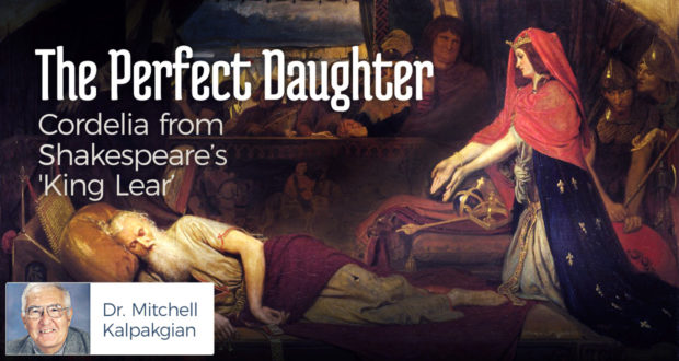 The Perfect Daughter: Cordelia from Shakespeare's 'King Lear' - by Dr Mitchell Kalpakgian