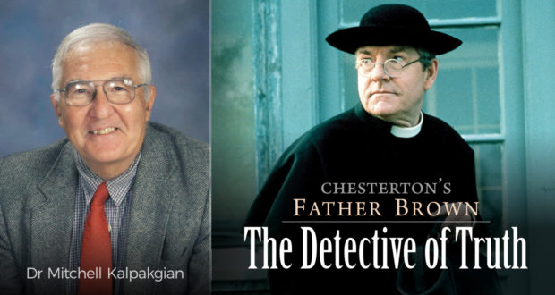 Chesterton's Father Brown: The Detective of Truth - by Dr Mitchell Kalpakgian