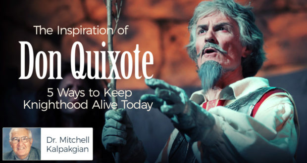 The Inspiration of Don Quixote: 5 Ways to Keep Knighthood Alive Today - by Dr Mitchell Kalpakgian