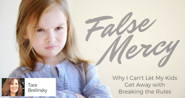 False Mercy: Why I Can't Let My Kids Get Away with Breaking the Rules - by Tara Brelinsky