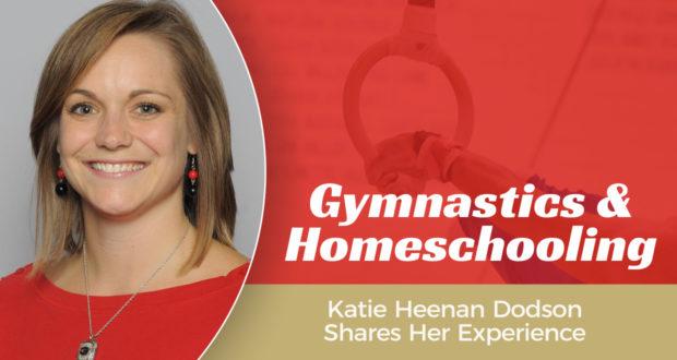 Gymnastics & Homeschooling: Katie Heenan Dodson Shares Her Experience